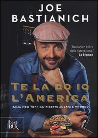 Te la do io l'America. Italia-New York 50 ricette andata e ritorno. Ediz. a colori