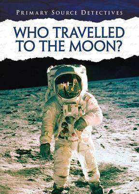 Who Travelled to the Moon? (Primary Source Detectives)
