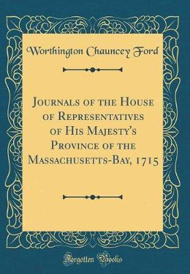 Journals of the House of Representatives of His Majesty's Province of the Massachusetts-Bay, 1715 (Classic Reprint)