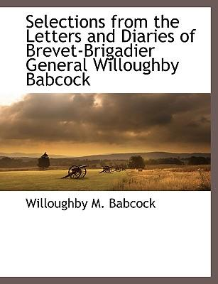 Selections from the Letters and Diaries of Brevet-Brigadier General Willoughby Babcock