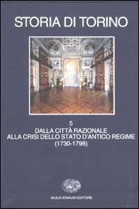 Storia di Torino / Dalla città razionale alla crisi dello Stato d'Antico Regime (1730-1798)