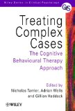 Treating Complex Cases - the Cognitive Behavioural Therapy Approach