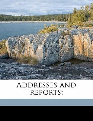 Addresses and Reports;
