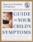 The American Academy of Pediatrics Guide to Your Child's Symptoms