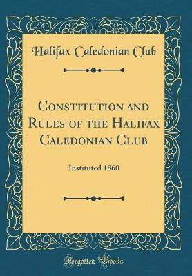 Constitution and Rules of the Halifax Caledonian Club