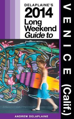 Delaplaine's 2014 Long Weekend Guide to Venice, Calif.