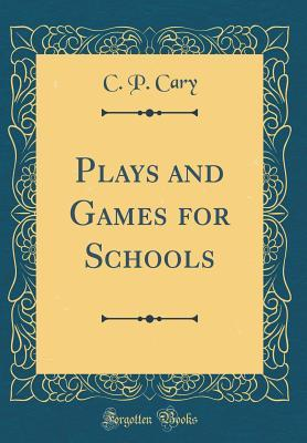 Plays and Games for Schools (Classic Reprint)