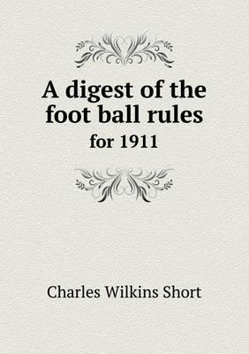 A Digest of the Foot Ball Rules for 1911