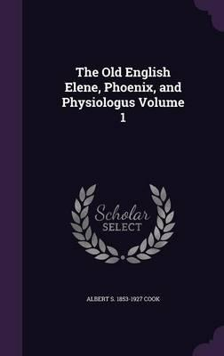 The Old English Elene, Phoenix, and Physiologus Volume 1