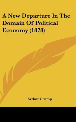 A New Departure in the Domain of Political Economy (1878)