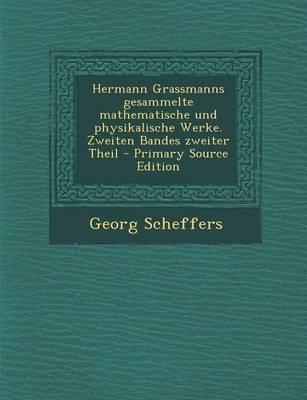 Hermann Grassmanns Gesammelte Mathematische Und Physikalische Werke. Zweiten Bandes Zweiter Theil