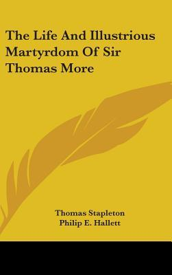The Life and Illustrious Martyrdom of Sir Thomas More