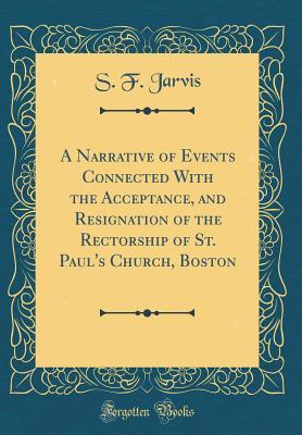 A Narrative of Events Connected With the Acceptance, and Resignation of the Rectorship of St. Paul's Church, Boston (Classic Reprint)