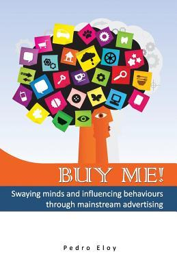 Buy Me! Swaying Minds and Influencing Behaviours Through Mainstream Advertising