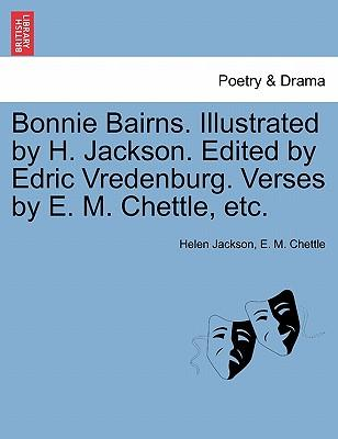 Bonnie Bairns. Illustrated by H. Jackson. Edited by Edric Vredenburg. Verses by E. M. Chettle, etc