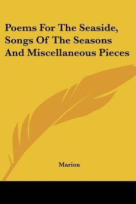 Poems for the Seaside, Songs of the Seasons and Miscellaneous Pieces