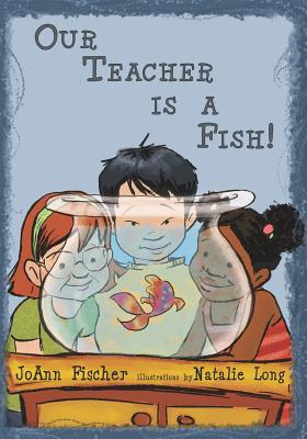 Our Teacher Is a Fish!