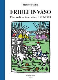 Friuli invaso. Diario di un tarcentino 1917-1918