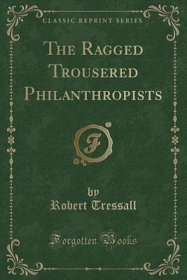 The Ragged Trousered Philanthropists (Classic Reprint)
