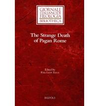 The Strange Death of Pagan Rome