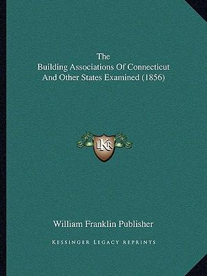 The Building Associations of Connecticut and Other States Examined (1856)