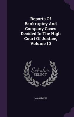 Reports of Bankruptcy and Company Cases Decided in the High Court of Justice, Volume 10