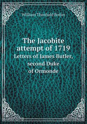 The Jacobite Attempt of 1719 Letters of James Butler, Second Duke of Ormonde