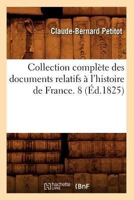 Collection Complete des Documents Relatifs a l'Histoire de France. 8 (ed.1825)