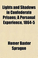 Lights and Shadows in Confederate Prisons; A Personal Experience, 1864-5