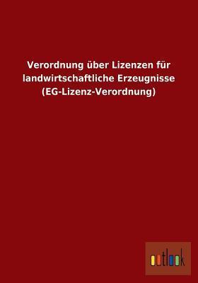 Verordnung über Lizenzen für landwirtschaftliche Erzeugnisse (EG-Lizenz-Verordnung)