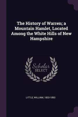 The History of Warren; A Mountain Hamlet, Located Among the White Hills of New Hampshire