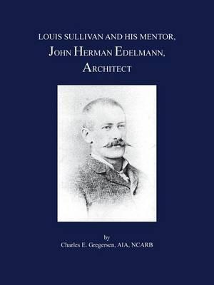 Louis Sullivand and His Mentor, John Herman Edelmann, Architect