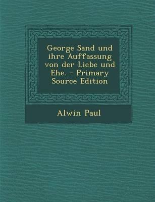 George Sand Und Ihre Auffassung Von Der Liebe Und Ehe. - Primary Source Edition