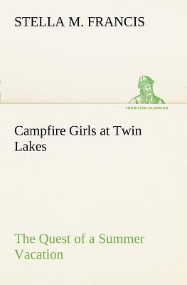Campfire Girls at Twin Lakes The Quest of a Summer Vacation