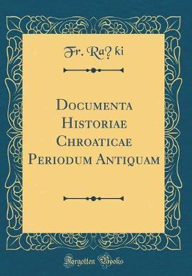 Documenta Historiae Chroaticae Periodum Antiquam (Classic Reprint)