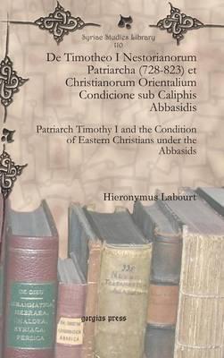 De Timotheo I Nestorianorum Patriarcha (728-823) Et Christianorum Orientalium Condicione Sub Caliphis Abbasidis