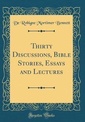 Thirty Discussions, Bible Stories, Essays and Lectures (Classic Reprint)
