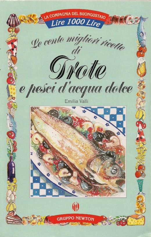 Le cento migliori ricette di trote e pesci d'acqua dolce