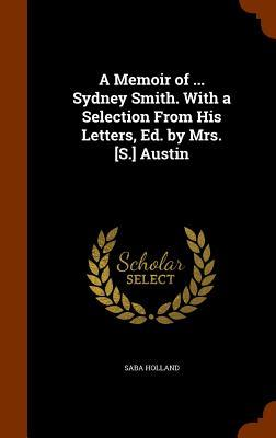 A Memoir of Sydney Smith. with a Selection from His Letters, Ed. by Mrs. [S.] Austin