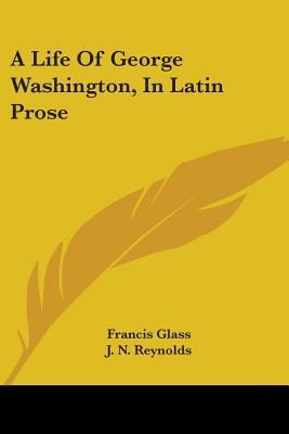 A Life of George Washington, in Latin Prose
