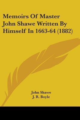 Memoirs of Master John Shawe Written by Himself in 1663-64