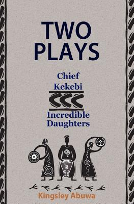 Two Plays - Chief Kekebi / Incredible Daughters