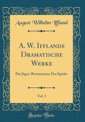 A. W. Ifflands Dramatische Werke, Vol. 3