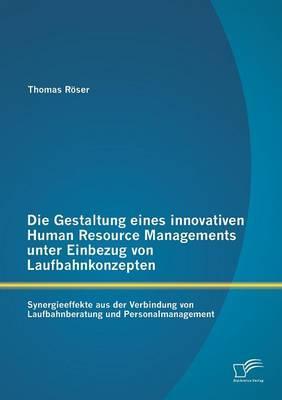 Die Gestaltung eines innovativen Human Resource Managements unter Einbezug von Laufbahnkonzepten