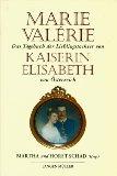 Marie Valerie das Tagebuch der Lieblingstochter, Kaiserin Elisabeth