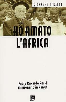 Ho amato l'Africa. Padre Riccardo Rossi missionario in Kenya