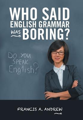 Who Said English Grammar Was Boring?
