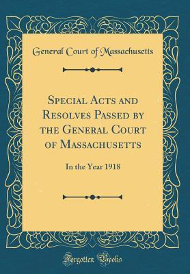 Special Acts and Resolves Passed by the General Court of Massachusetts