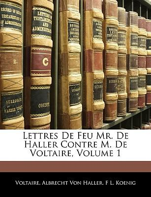 Lettres De Feu Mr. De Haller Contre M. De Voltaire, Volume 1