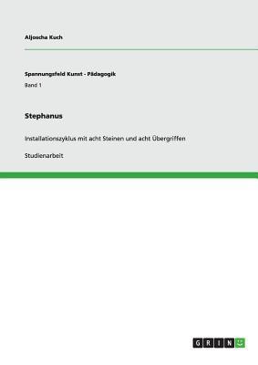 Stephanus. Installationszyklus mit acht Steinen und acht Übergriffen
